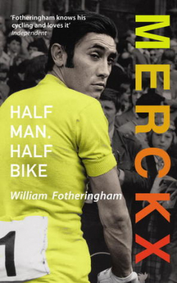 MERCKX: HALF MAN, HALF BIKE William Fotheringham