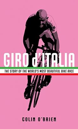 GIRO D'ITALIA THE STORY OF WORLDS MOST BEAUTIFUL BIKE RACE Colin O'Brien