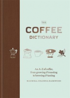 THE COFFEE DICTIONARY Maxwell Colonna-Dashwood
