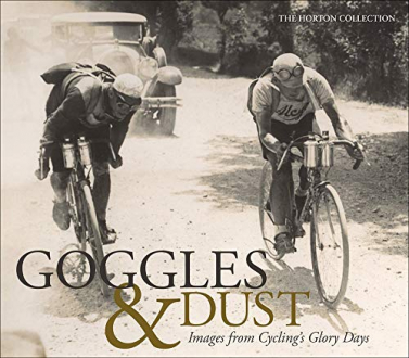 GOGGLES & DUST: IMAGES FROM CYCLING'S GLORY DAYS Shelly, Brett Horton