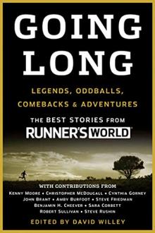 GOING LONG: LEGENDS, ODDBALLS, COMEBACKS & ADVENTURES Editors of Runner's World Maga; David Willey